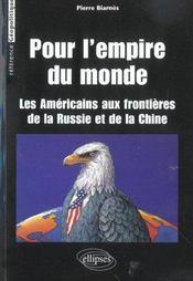 Pour L'Empire Du Monde Les Americains Aux Frontieres De La Russie Et De La Chine - Intérieur - Format classique