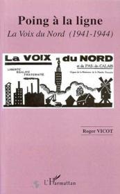 Poing A La Ligne ; La Voix Du Nord, 1941-1944 - Couverture - Format classique
