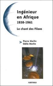 Ingenieur en Afrique (1938-1961) ; le chant de Filaos - Couverture - Format classique