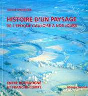 Entre Bourgogne Et Franche Comte , Histoire D'Un Paysage - Couverture - Format classique