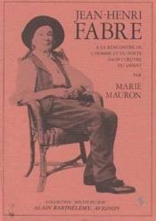 Jean Henri Fabre. A La Rencontre De L'Homme Et Du Poete Dans L'Oeuvre Du Savant - Couverture - Format classique