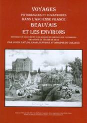 Voyages pittoresques et romantiques dans l'ancienne France ; Beauvais et les environs - Couverture - Format classique