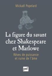 La figure du savant chez Shakespeare et Marlowe ; rêves de puissance et ruine de l'âme - Couverture - Format classique