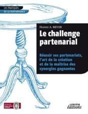 Le challenge partenarial ; réussir ses partenariats, l'art de la création et de la maîtrise des synergies gagnantes - Couverture - Format classique