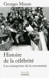 Histoire de la célébrité ; les trompettes de la renommée - Couverture - Format classique