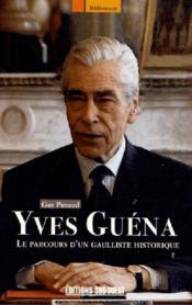 Yves Guéna ; le parcours d'un gaulliste historique - Couverture - Format classique