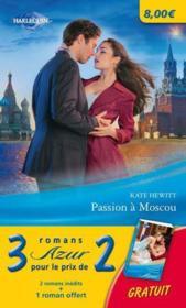 Passion A Moscou ; Brulants Souvenirs ; Une Promesse De Bonheur - Couverture - Format classique