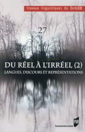 Du réel a l'irréel (2) ; langues, discours et représentations - Couverture - Format classique