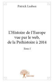 L'histoire de l'Europe vue par le web ; de la Préhistoire à 2014 t.1 - Couverture - Format classique