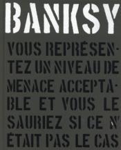 Banksy : vous représentez un niveau de menace acceptable et vous le sauries si ce n'était pas le cas - Couverture - Format classique