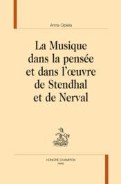 La musique dans la pensée et dans l'oeuvre de Stendhal et de Nerval - Couverture - Format classique