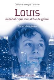 Louis ou la fabrique d'un drôle de genre - Couverture - Format classique
