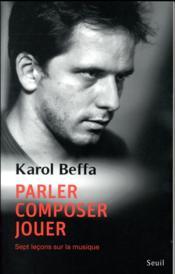 Parler, composer, jouer ; sept leçons sur la musique - Couverture - Format classique
