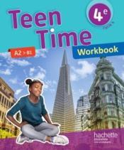 Teen Time ; anglais ; cycle 4 ; 4e ; workbook (édition 2017) - Couverture - Format classique