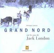 Grand nord ; sur les pas de Jack London - Intérieur - Format classique