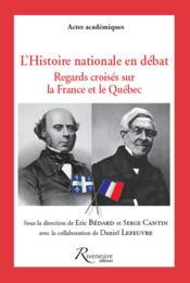 L'histoire nationale en débat ; regards croisés sur la France et le Québec - Couverture - Format classique