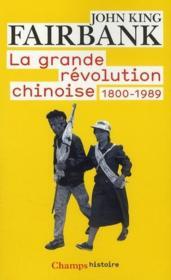La grande révolution chinoise ; 1800-1989 - Couverture - Format classique