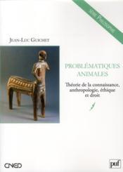 Problématiques animales ; théorie de la connaissance, anthropologie, éthique et droit - Couverture - Format classique