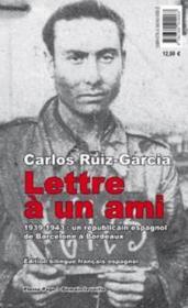 Lettre à un ami ; 1939-1944 : un républicain espagnol de Barcelone à Bordeaux - Couverture - Format classique