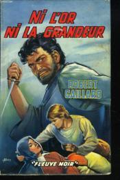 Ni L'Or Ni La Grandeur - Couverture - Format classique