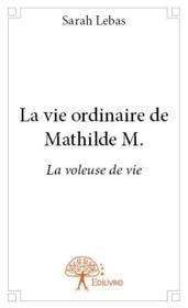 La vie ordinaire de Mathilde M. - Couverture - Format classique