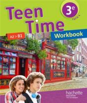 Teen Time ; anglais ; cycle 4 ; 3e ; workbook (édition 2017) - Couverture - Format classique