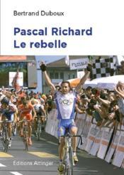 Pascal Richard ; l'insoumis du peloton - Couverture - Format classique