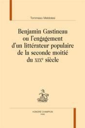 Benjamin Gastineau ou l'engagement d'un littérateur populaire de la seconde moitié du XIXe siècle - Couverture - Format classique