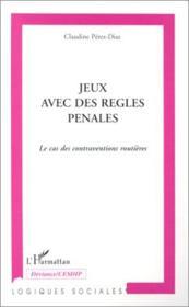 Jeux avec des règles penales ; le cas des contraventions routières - Couverture - Format classique