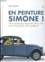 En peinture Simone ! petite anthologie imaginaire de la 2CV dans l'histoire de l'art occidental - Couverture - Format classique