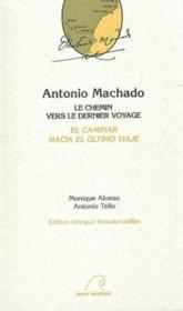 Antonio machado - le chemin vres le dernier voyage - Couverture - Format classique