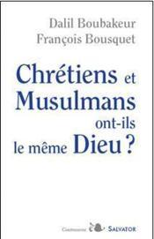Chrétiens et musulmans ont-ils le même Dieu - Couverture - Format classique