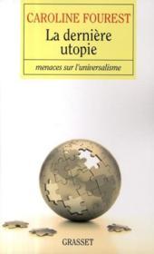La dernière utopie ; menace sur l'universalisme - Couverture - Format classique