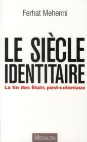 Le siècle identitaire ; la fin des Etats post-coloniaux - Couverture - Format classique