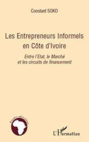 Les entrepreneurs informels en Côte d'Ivoire ; entre l'Etat le marché et les circuits de financement - Couverture - Format classique