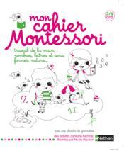Mon cahier Montessori ; travail de la main, nombres, lettres et sons, formes, nature ... - Couverture - Format classique