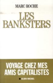 Les Banksters ; voyage chez mes amis capitalistes - Couverture - Format classique