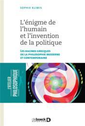L'énigme de l'humain et l'invention de la politique ; les racines grecques de la philosophie moderne et contemporaine - Couverture - Format classique