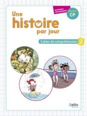 Une histoire par jour ; cahier de compréhension t.2 ; cycle 2 CP - Couverture - Format classique