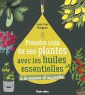 Prendre soin de ses plantes avec les huiles essentielles - Couverture - Format classique