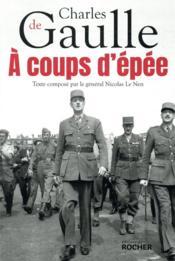 À coups d'épée ; et si le général de Gaulle réécrivait Vers l'armée de métier... - Couverture - Format classique