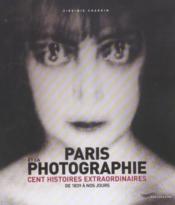 Paris et la photographie - cent histoires extraordinaires de 1839 a nos jours - Couverture - Format classique