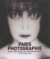 Paris et la photographie - cent histoires extraordinaires de 1839 a nos jours - Intérieur - Format classique
