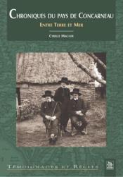Chroniques du pays de Concarneau ; entre terre et mer - Couverture - Format classique
