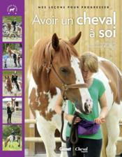 Avoir un cheval à soi ; mes leçons pour progresser - Couverture - Format classique