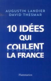 Dix idées qui coulent la France - Couverture - Format classique