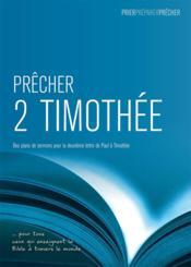 Precher 2 timothee. des plans de sermons pour la deuxieme lettre de paul a timothee - Couverture - Format classique