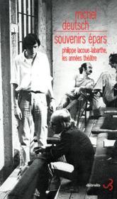 Souvenirs épars ; Philippe Lacoue-Labarthe, les années théâtre - Couverture - Format classique