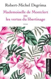 Mademoiselle de Montclert ou les vertus du libertinage - Couverture - Format classique
