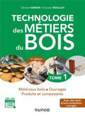 Technologie des métiers du bois t.1 ; matériaux bois, ouvrages, produits et composants (3e édition) - Couverture - Format classique